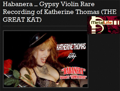 "METAL LIFE Magazine Features THE GREAT KAT VIOLIN GODDESS: ""Habanera � Gypsy Violin Rare Recording of Katherine Thomas (THE GREAT KAT)"""