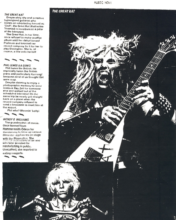 """MUSIC NOW! MAGAZINE FEATURES THE GREAT KAT! """"THE GREAT KAT. Desperately shy and sensitive hyperspeed guitarist who insists on introducing herself as 'God!', the Great Kat (Katherine Thomas) is nonetheless a pillar of the bemused. The Great Kat, in her time, once refused to make another album until her debut turned Platinum and insisted her record company fix it for her to play Donington. She is, of course, a law unto herself."""""""