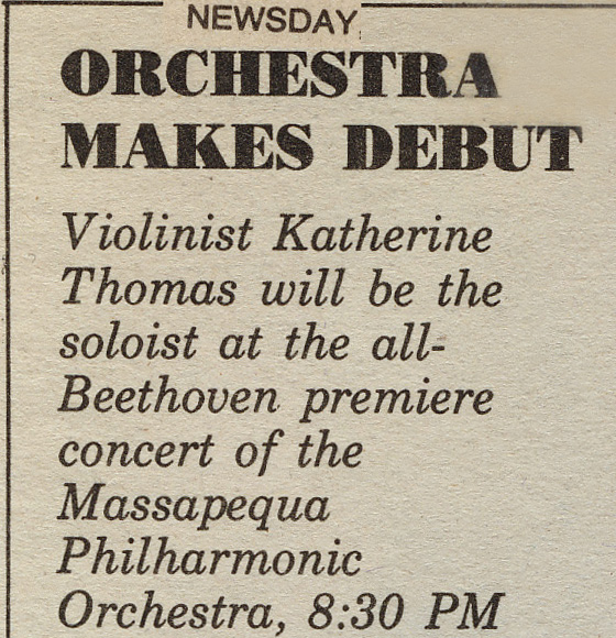"""VIOLINIST KATHERINE THOMAS"" in NEWSDAY! ORCHESTRA MAKES DEBUT - Violinist Katherine Thomas will be the soloist at the all-Beethoven premiere concert of the Massapequa Philharmonic Orchestra, 8:30 PM"