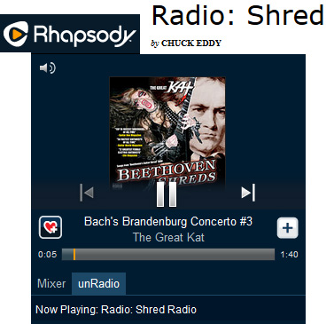 "RHAPSODY SHRED RADIO FEATURES THE GREAT KAT! ""Rhapsody's Shred Radio. The station is centered around the fleet fingers and virtuoso fretwork of wizards like The Great Kat."" - By Chuck Eddy, Rhapsody Shred Radio. Listen to Rhapsody Shred Radio: The Great Kat�s Bach�s �Brandenburg Concerto #3� at http://www.rhapsody.com/blog/post/radio-shred"