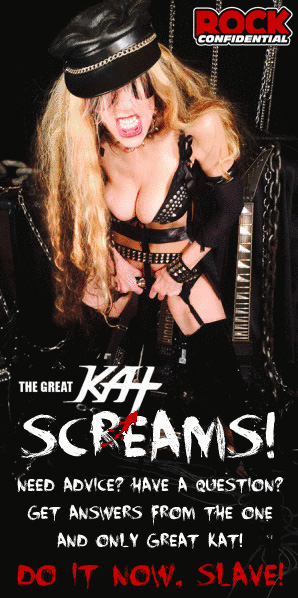 """THE GREAT KAT SCREAMS! NEED ADVICE! HAVE A QUESTION? GET ANSWERS FROM THE ONE AND ONLY GREAT KAT! DO IT NOW, SLAVE!"" http://rock-confidential.com/2015/10/the-great-kat-screams-email-her-now/"