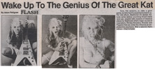 """ROCK FLASH MAGAZINE'S INTERVIEW WITH THE GREAT KAT """"WAKE UP TO THE GENIUS OF THE GREAT KAT""""! """"Beethoven On Speed features some serious crunching thrash-metal rave-ups, coupled with versions of classical pieces by Beethoven [Kat's major source of inspiration], Rimsky-Korsakov, Kreisler and Paganini that are under the influence of amphetamine psychosis. Wait a second, that's untrue-they're faster."""" -Jason Pettigrew, Rock Flash Magazine"""