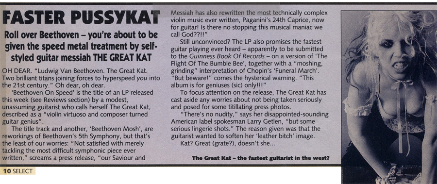 """SELECT MAGAZINE FEATURE ON THE GREAT KAT """"FASTER PUSSYKAT""""! """"Roll over, Beethoven - you're about to be given the speed metal treatment by guitar messiah THE GREAT KAT. The Great Kat-the fastest guitarist in the west?"""""""
