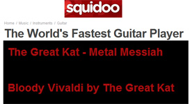 "SQUIDOO NAMES THE GREAT KAT ONE OF ""THE WORLD'S FASTEST GUITAR PLAYER""! ""The Great Kat - Metal Messiah. Bloody Vivaldi by The Great Kat""!"