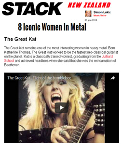 """STACK MAGAZINE NEW ZEALAND NAMES THE GREAT KAT """"8 ICONIC WOMEN IN METAL""""! """"The Great Kat remains one of the most interesting women in heavy metal. Born Katherine Thomas, The Great Kat worked to be the fastest neo classical guitarist on the planet. Kat is a classically trained violinist, graduating from the Juilliard School and achieved headlines when she said that she was the reincarnation of Beethoven."""" - by Simon Lukic, Stack Magazine"""