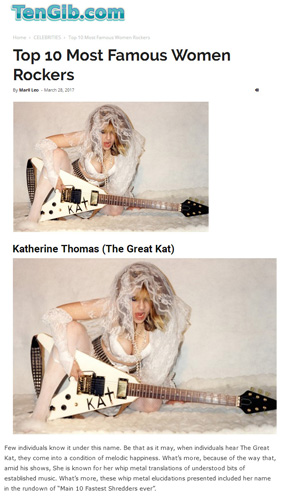 "The Great Kat Named ""TOP 10 MOST FAMOUS WOMEN ROCKERS"" by Tengib.com  ""The Great Kat. Her shred metal translations of Classical music presented her in the list of ""Top 10 Fastest Shredders"""