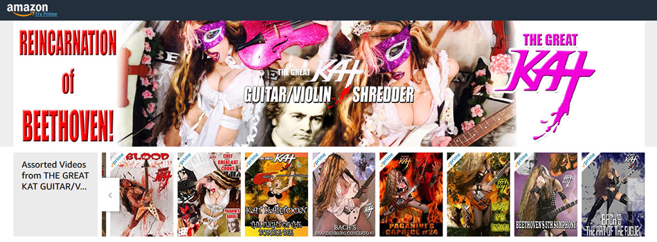 "NEW! AMAZON VIDEO DIRECT PARTNERS with THE GREAT KAT GUITAR/VIOLIN SHREDDER! ""Top 10 Fastest Shredders Of All Time"" The Great Kat on Amazon at: US https://www.amazon.com/v/thegreatkat  GERMANY https://www.amazon.de/v/thegreatkat   UK https://www.amazon.co.uk/v/thegreatkat   JAPAN https://www.amazon.co.jp/v/thegreatkat   Watch The Great Kat ShredClassical Videos FREE on AMAZON PRIME: Beethoven, Paganini, Bach, Chef Great Kat, The Flight of the Bumble-Bee, Kartoon, Metal Music Videos & Much More!"
