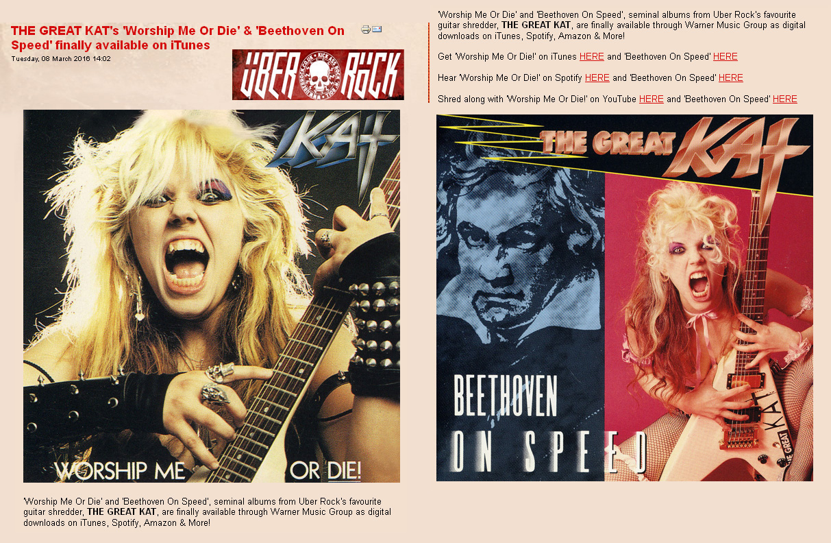 """UBER ROCK DECLARES: """"Worship Me Or Die' and 'Beethoven On Speed', seminal albums from Uber Rock's favourite guitar shredder, THE GREAT KAT, are finally available through Warner Music Group as digital downloads on iTunes, Spotify, Amazon & More!"""" - by Gaz, Uber Rock"""