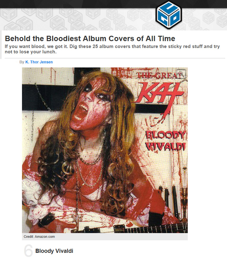 """UGO.COM NAMES THE GREAT KAT'S """"BLOODY VIVALDI"""" CD #6 IN """"THE BLOODIEST ALBUM COVERS OF ALL TIME""""! """"#6 Bloody Vivaldi. The Great Kat is probably the most respected female metal guitarist in the world, with her lightning-fast shredding winning fans wherever she goes. Most of her work is metal reinterpretations of classical pieces, and on the cover of the 1998 EP Bloody Vivaldi, she decided to take the title literally and get drenched in buckets of gore. I approve!"""" By K. Thor Jensen, Ugo.com"""