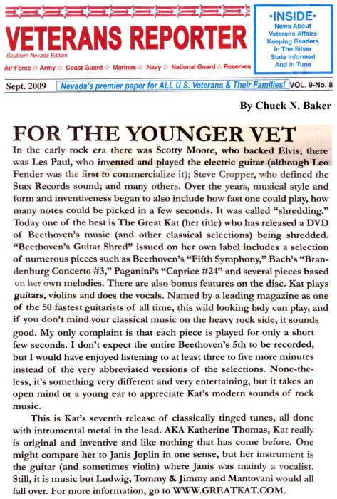 """VETERANS REPORTER'S REVIEW OF """"BEETHOVEN'S GUITAR SHRED"""" DVD! """"Today one of the best ('shredding') is The Great Kat. Kat really is original and inventive and like nothing that has come before. One might compare her to Janis Joplin."""" - By Chuck N. Baker, Veterans Reporter"""