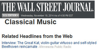"THE WALL STREET JOURNAL FEATURES THE GREAT KAT IN CLASSICAL MUSIC HEADLINES! ""Interview: The Great Kat, violin-guitar virtuoso and self-styled Beethoven reincarnate - Minnesota Public Radio"""