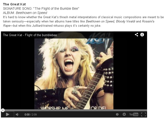 "WHOLENOTE ONLINE GUITAR FEATURES THE GREAT KAT in ""NEED FOR SPEED: THE 50 FASTEST GUITARISTS OF ALL TIME BY GUITAR WORLD STAFF. 50 fastest masters of the fretboard"" ""The Great Kat. SIGNATURE SONG: 'The Flight of the Bumble Bee'. ALBUM: Beethoven on Speed."""