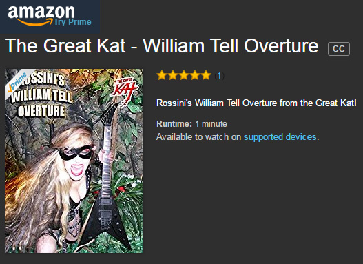 "HI-YO SILVER!! ROSSINI'S ""WILLIAM TELL OVERTURE"" PREMIERES ON AMAZON - MUSIC VIDEO FROM THE GREAT KAT'S Upcoming DVD! WATCH FREE on AMAZON PRIME https://www.amazon.com/Great-Kat-William-Tell-Overture/dp/B01MA3QE40/ ""WILLIAM TELL OVERTURE"" (""LONE RANGER"" Theme Song) MUSIC VIDEO, Starring THE GREAT KAT, the ""LONE SHREDDER"", performing VIRTUOSO SHRED Guitar AND Violin and conducting her HOT ALL-MALE BAND! WATCH FREE on AMAZON PRIME at https://www.amazon.com/Great-Kat-William-Tell-Overture/dp/B01MA3QE40/"