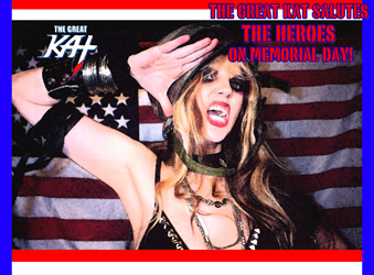 THE GREAT KAT SALUTES THE HEROES ON MEMORIAL DAY!