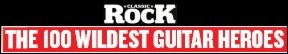 """THE 100 WILDEST GUITAR HEROES"" - Classic Rock Magazine"
