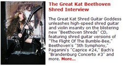 """FEMAIL MAGAZINE'S INTERVIEW WITH THE GREAT KAT """"THE GREAT KAT BEETHOVEN SHRED INTERVIEW""""! """"The Great Kat Shred Guitar Goddess unleashes high-speed shred guitar and violin insanity on the blistering new 'Beethoven Shreds' CD"""" - Brooke Hunter, Femail Magazine (Australia) - Empowering Every Woman"""