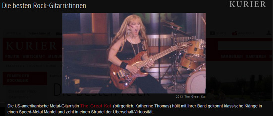 "KURIER NAMES THE GREAT KAT ""THE BEST ROCK FEMALE GUITARISTS""! ""The American heavy metal guitarist The Great Kat (born Katherine Thomas) expertly wraps her band's Classical sounds into speed metal and pulls it into a vortex of sonic virtuosity."" - KURIER"
