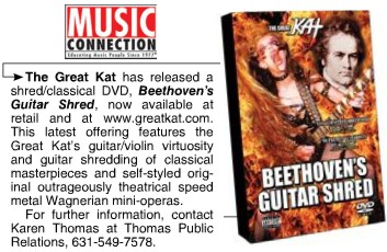 """MUSIC CONNECTION MAGAZINE FEATURES """"BEETHOVEN'S GUITAR SHRED"""" DVD! """"This latest offering features The Great Kat's guitar/violin virtuosity and guitar shredding of classical masterpieces."""" - Tom Kidd, Music Connection Magazine"""