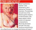 "NEW! Q MAGAZINE'S ""WOMEN IN MUSIC SPECIAL"" Features THE GREAT KAT! ""Blood-splattered, leather-clad dominatrix. Plays speed-metal covers of classical compositions."" - Q Magazine (U.K.)"