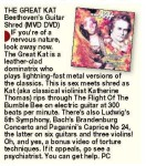 "NEW! SUNDAY MERCURY'S (U.K.) REVIEW OF ""BEETHOVEN'S GUITAR SHRED"" DVD! ""The Great Kat is a leather-clad dominatrix who plays lightning-fast metal versions of the classics. This is sex meets shred as Kat rips through The Flight Of The Bumble Bee on electric guitar at 300 beats per minute."" - Paul Cole, Sunday Mercury"