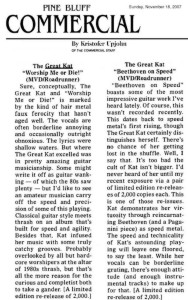 "NEW! PINE BLUFF COMMERCIAL NEWSPAPER'S REVIEW of GREAT KAT'S ""BEETHOVEN ON SPEED"" & ""WORSHIP ME OR DIE!"" CDS! ""'Beethoven on Speed' boasts some of the most impressive guitar work I've heard lately. Kat demonstrates her virtuosity through reincarnating Beethoven (and a Paganini piece) as speed metal.  The speed and technicality of Kat's astounding playing will leave one floored, to say the least."" - Kristofer Upjohn, Pine Bluff Commercial Newspaper (Arkansas)"