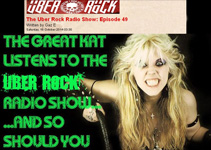 "THE UBER ROCK RADIO SHOW: EPISODE 49 FEATURES THE GREAT KAT'S PAGANINI'S ""CAPRICE #24""! ""Play me something classical. Something by Paganini. That was The Great Kat! Paganini's 'Caprice #24' from The Great Kat's OPUS 'Beethoven Shreds'. The Great Kat has a new single out. It came out last week. It's called 'Goddess Shreds Live in Chicago'. You can get it from Amazon, iTunes and Google Play. Get it! We keep playing The Great Kat. I think I'm secretly in love with The Great Kat! I think I'm secretly in love with her."" - Gaz E, The Uber Rock Radio Show: Episode 49"