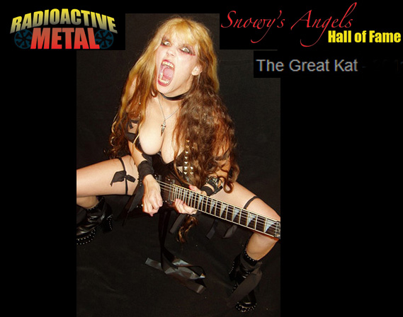 "RADIOACTIVE METAL RADIO SHOW AWARDS THE GREAT KAT ""SNOWY'S ANGEL OF THE YEAR"" in ""2011 RAMMY AWARDS""! ""Frickin awesome. The Great Kat! She put out a killer album, 'Beethoven Shreds', this year. The Great Kat is really doing a lot to advance metal and Classical Music - the fusion of them. She's my Snowy's Angel Of The Year."" - Roch Vaillancourt, Radioactive Metal - HEAR RADIO SHOW NOW!"