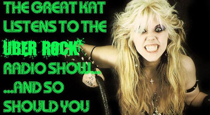 "UBER ROCK DECLARES ""THE GREAT KAT LISTENS TO UBER ROCK RADIO SHOW...AND SO SHOULD YOU"" ""It's true - The Great Kat listens to The Uber Rock Radio Show! Find out what the reincarnation of Beethoven finds so appealing about the show""- Uber Rock"