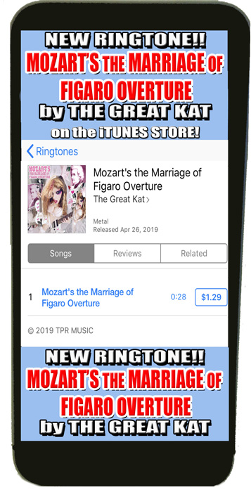 "RINGTONE for your iPHONE! MOZART'S ""THE MARRIAGE OF FIGARO OVERTURE"" Ringtone by The Great Kat on the iTunes Store (go to the iTUNES Store on your iPHONE & Search for ""THE GREAT KAT"" & go to ""RINGTONES"")!"