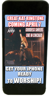"NEW Great Kat RINGTONE for iPHONE OUT APRIL 7 - ""GODDESS SHREDS LIVE IN CHICAGO"" Ringtone on iTUNES! Get your iPhone ready to WORSHIP!"